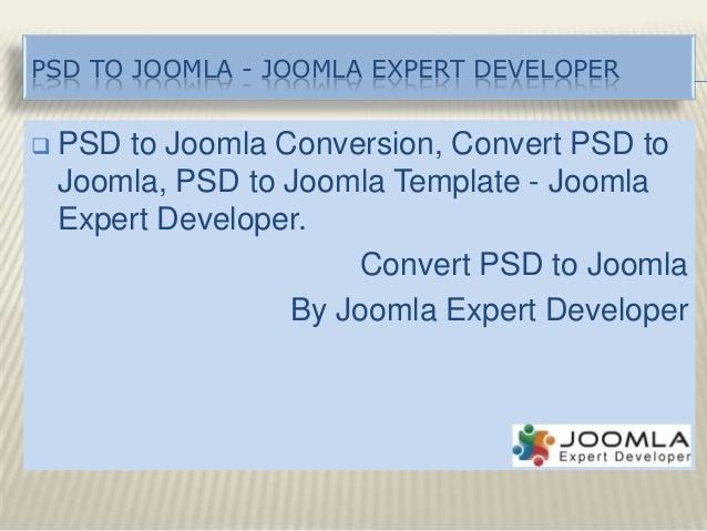 PSD TO JOOMLA - JOOMLA EXPERT DEVELOPER  PSD to Joomla Conversion, Convert PSD to Joomla, PSD to Joomla Template - Joomla...