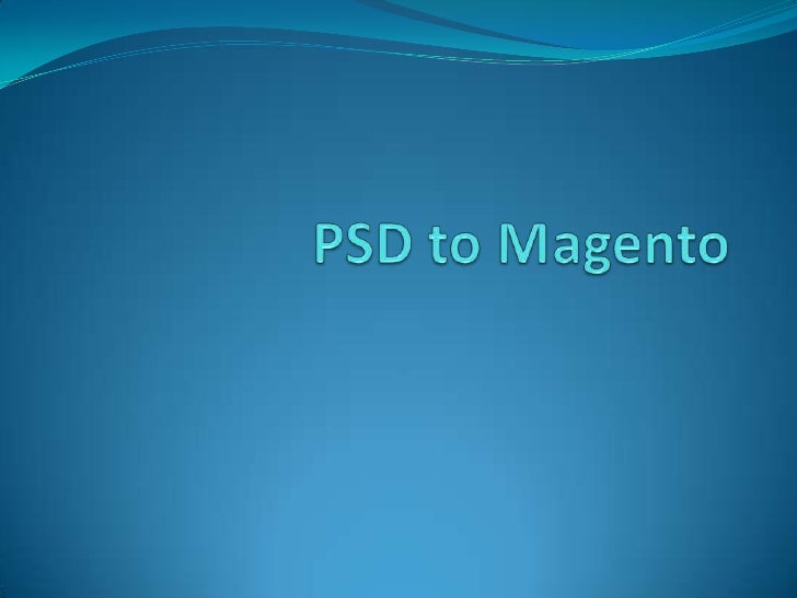 About PSD to Magento PSD to Magento meant to convert your PSD files  into an effective online store Templates which look...