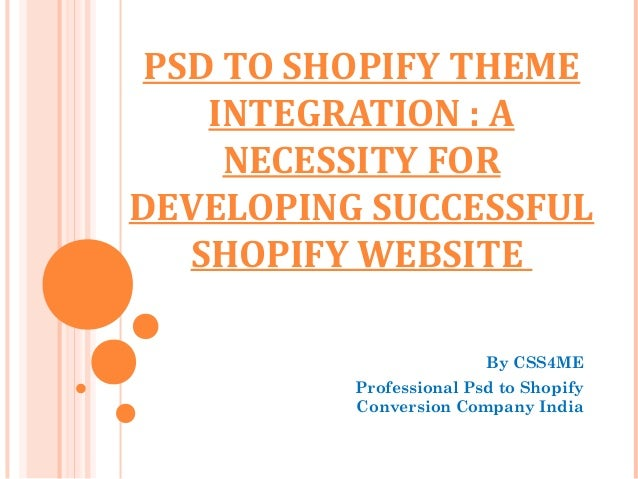 PSD TO SHOPIFY THEME    INTEGRATION : A     NECESSITY FORDEVELOPING SUCCESSFUL   SHOPIFY WEBSITE                         B...