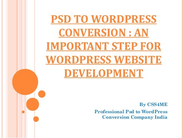 PSD TO WORDPRESS  CONVERSION : ANIMPORTANT STEP FORWORDPRESS WEBSITE   DEVELOPMENT                        By CSS4ME       ...