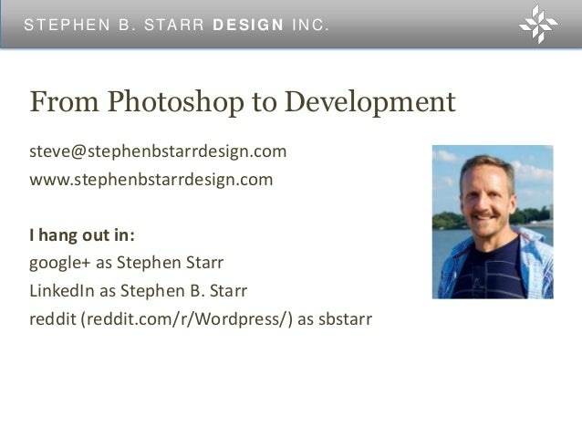 From Photoshop to Developmentsteve@stephenbstarrdesign.comwww.stephenbstarrdesign.comI hang out in:google+ as Stephen Star...
