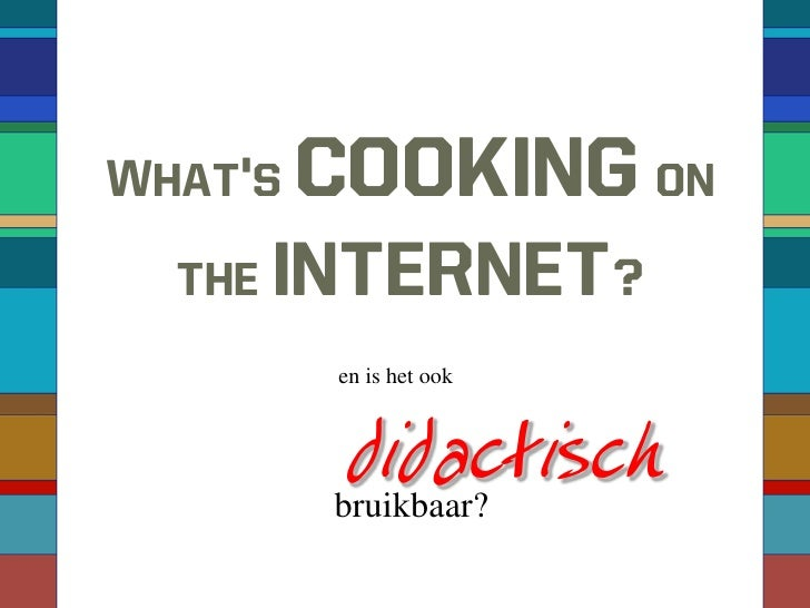 What's   cooking on   the   internet?          en is het ook              didactisch          bruikbaar?