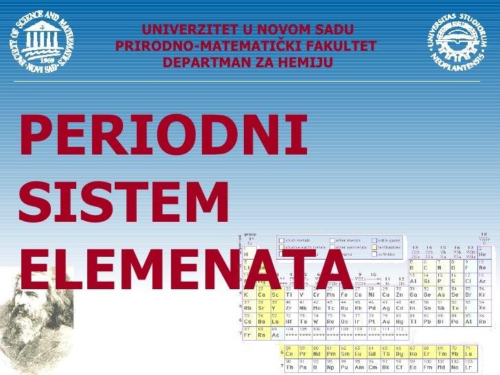 PERIODNI SISTEM ELEMENATA UNIVERZITET U NOVOM SADU PRIRODNO-MATEMATIČKI FAKULTET  DEPARTMAN ZA HEMIJU
