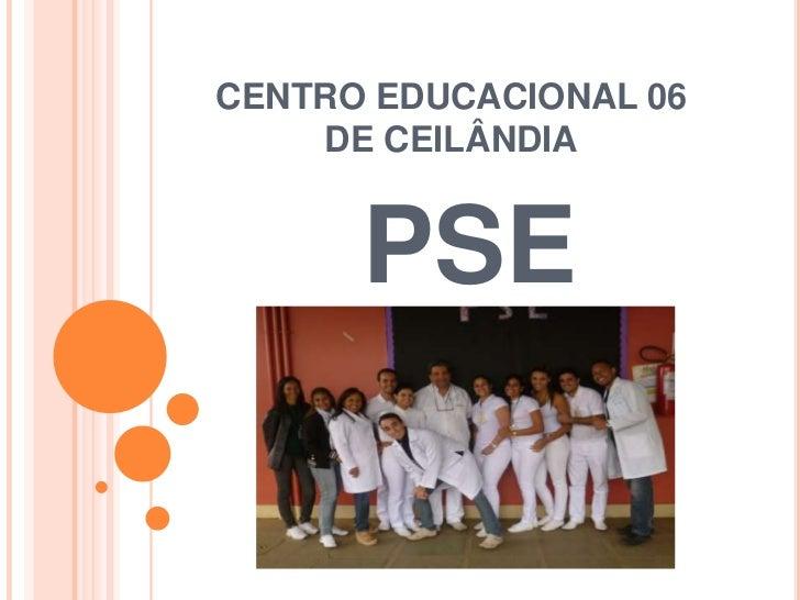 CENTRO EDUCACIONAL 06    DE CEILÂNDIA      PSE