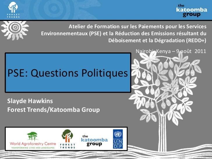 PSE:  Questions Politiques Slayde Hawkins Forest Trends/Katoomba Group Atelier de Formation sur les Paiements pour les Ser...