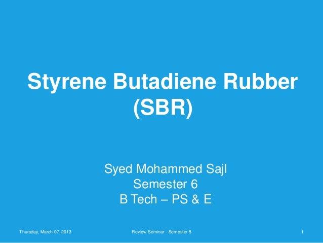 Styrene Butadiene Rubber            (SBR)                           Syed Mohammed Sajl                               Semes...