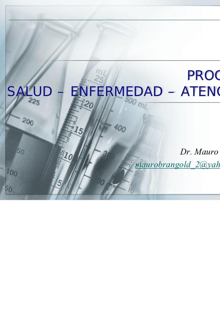 PROCESOSALUD – ENFERMEDAD – ATENCION                         Dr. Mauro Brangold.               maurobrangold_2@yahoo.com.a...