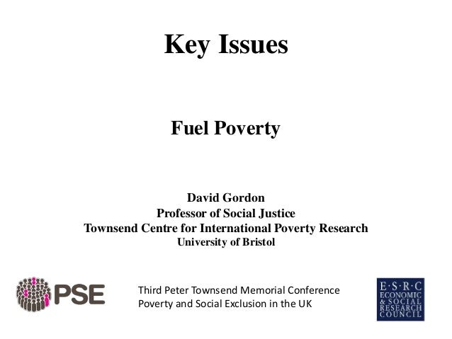 Key Issues Fuel Poverty David Gordon Professor of Social Justice Townsend Centre for International Poverty Research Univer...