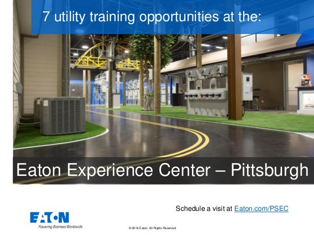 © 2019 Eaton. All Rights Reserved.. Schedule a visit at Eaton.com/PSEC 7 utility training opportunities at the: Eaton Expe...