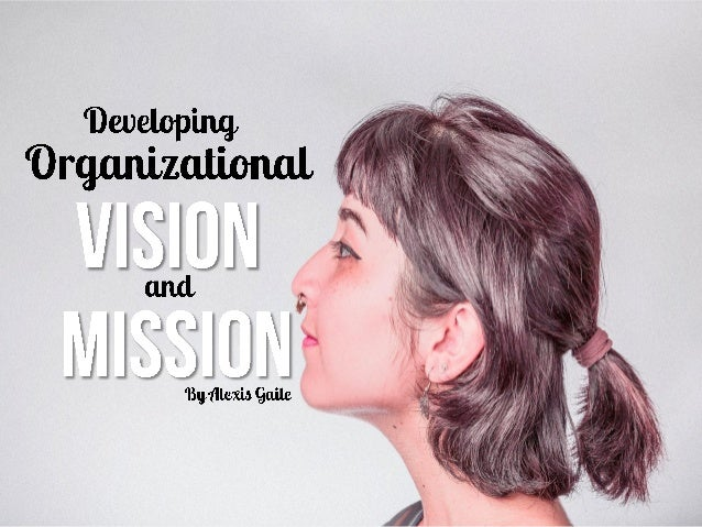 Developing Organizational Vision and Mission