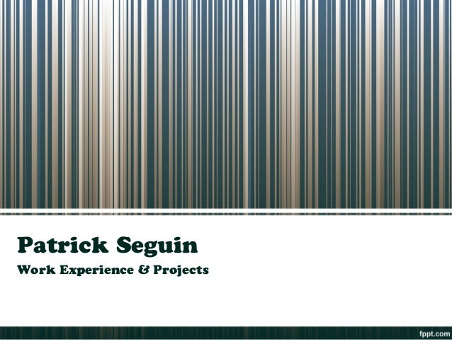 Patrick SeguinWork Experience & Projects