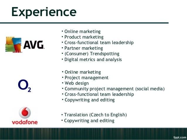 Experience       •   Online marketing       •   Product marketing       •   Cross-functional team leadership       •   Par...