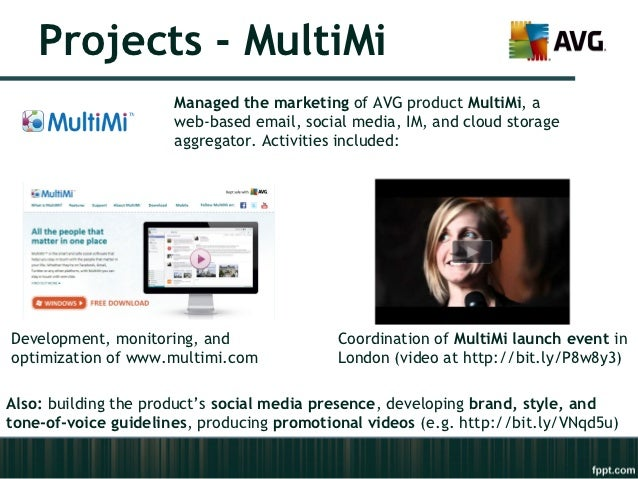 Projects - MultiMi                      Managed the marketing of AVG product MultiMi, a                      web-based ema...