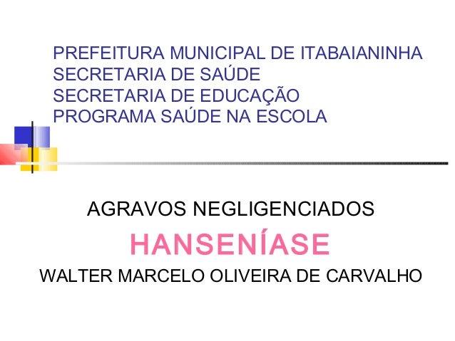 PREFEITURA MUNICIPAL DE ITABAIANINHA SECRETARIA DE SAÚDE SECRETARIA DE EDUCAÇÃO PROGRAMA SAÚDE NA ESCOLA AGRAVOS NEGLIGENC...