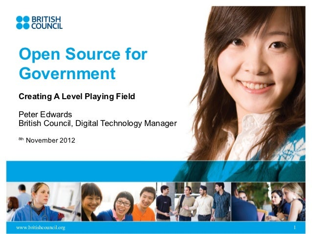 Open Source for Government Creating A Level Playing Field Peter Edwards British Council, Digital Technology Manager 8th   ...