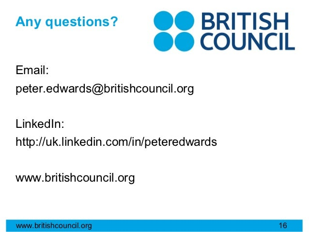 Any questions?Email:peter.edwards@britishcouncil.orgLinkedIn:http://uk.linkedin.com/in/peteredwardswww.britishcouncil.orgw...