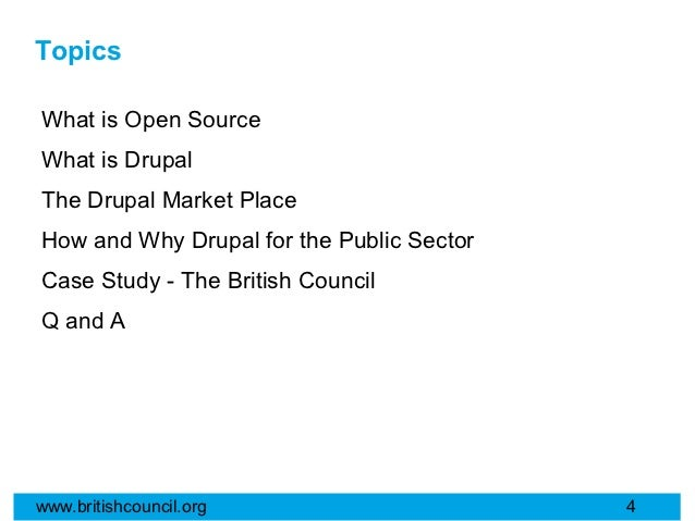 TopicsWhat is Open SourceWhat is DrupalThe Drupal Market PlaceHow and Why Drupal for the Public SectorCase Study - The Bri...