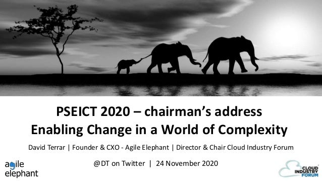 PSEICT 2020 – chairman's address Enabling Change in a World of Complexity @DT on Twitter | 24 November 2020 David Terrar |...