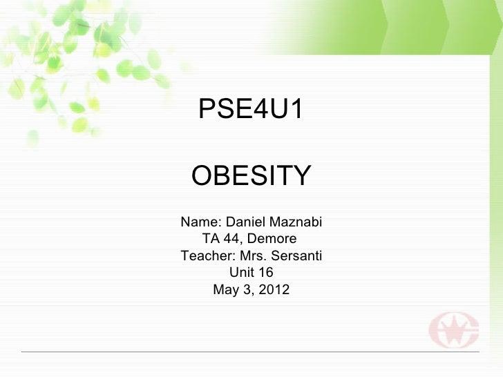 PSE4U1 OBESITYName: Daniel Maznabi   TA 44, DemoreTeacher: Mrs. Sersanti       Unit 16    May 3, 2012