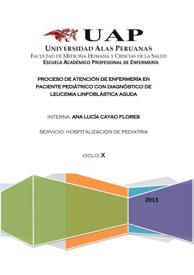 2013PROCESO DE ATENCIÓN DE ENFERMERÍA ENPACIENTE PEDIÁTRICO CON DIAGNÓSTICO DELEUCEMIA LINFOBLÁSTICA AGUDAINTERNA: ANA LUC...