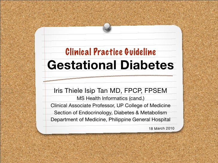 Clinical Practice Guideline Gestational Diabetes  Iris Thiele Isip Tan MD, FPCP, FPSEM             MS Health Informatics (...