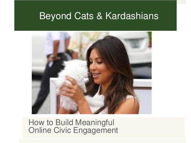 Beyond Cats & KardashiansHow to Build MeaningfulOnline Civic Engagement