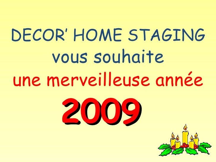 DECOR' HOME STAGING   vous souhaite une merveilleuse année   2009