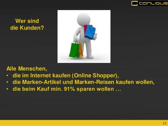 17  Alle Menschen,  •die im Internet kaufen (Online Shopper),  •die Marken-Artikel und Marken-Reisen kaufen wollen,  •die ...