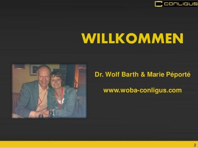 2  WILLKOMMEN  Dr. Wolf Barth & Marie Péporté  www.woba-conligus.com