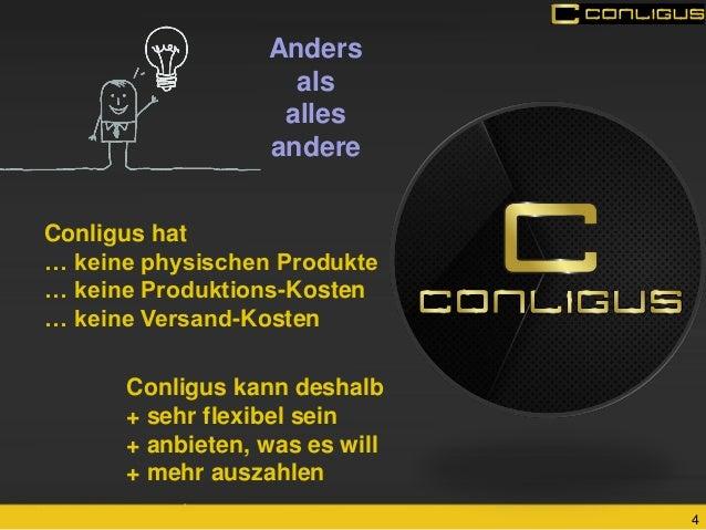4  Anders  als  alles andere  Conligus hat  … keine physischen Produkte  … keine Produktions-Kosten  … keine Versand-Koste...