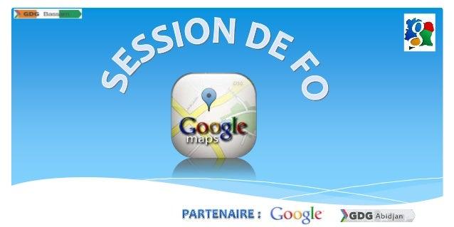 PLAN  I – Historique et Présentation de Google Maps II – Objectif de Google en créant cette technologie III – Outils et te...