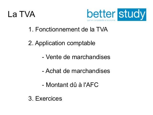 La TVA  1. Fonctionnement de la TVA  2. Application comptable  - Vente de marchandises  - Achat de marchandises  - Montant...