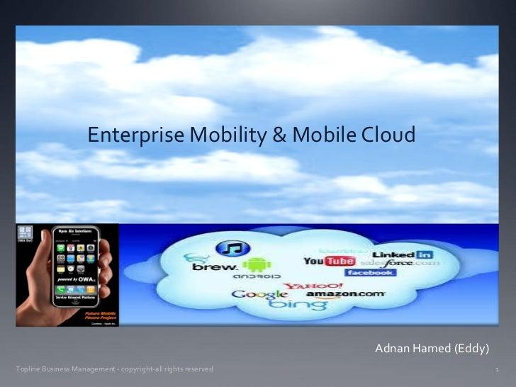 Enterprise Mobility & Mobile Cloud                                                              Adnan Hamed (Eddy)Topline ...