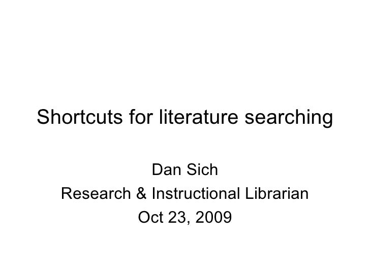 Shortcuts for literature searching Dan Sich Research & Instructional Librarian Oct 23, 2009