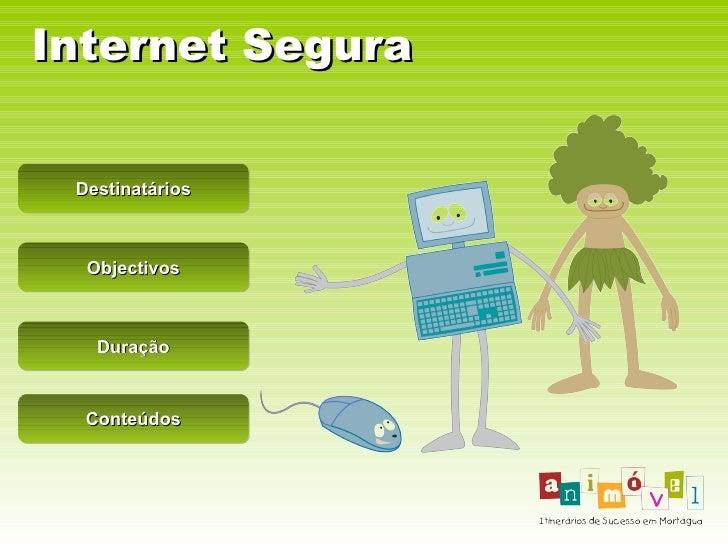 Internet Segura Destinatários Objectivos Duração Conteúdos