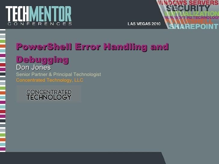 PowerShell Error Handling and Debugging Don Jones Senior Partner & Principal Technologist Concentrated Technology, LLC