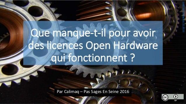 Que manque-t-il pour avoir des licences Open Hardware qui fonctionnent ? Par Calimaq – Pas Sages En Seine 2016 ImageparSpa...