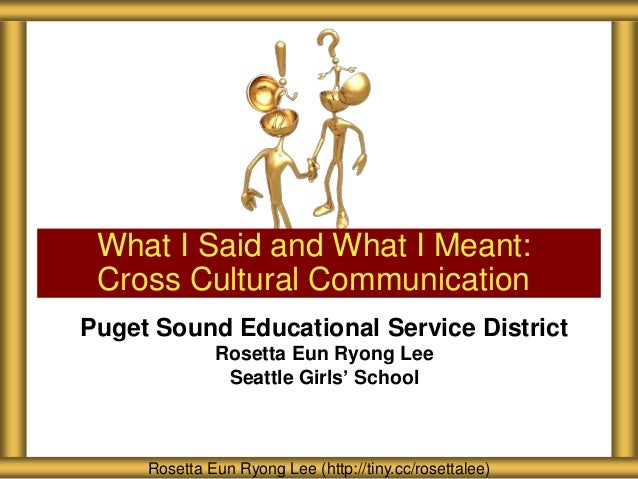 Puget Sound Educational Service District Rosetta Eun Ryong Lee Seattle Girls' School What I Said and What I Meant: Cross C...
