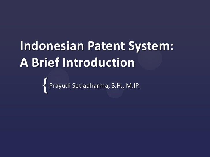 Indonesian Patent System:A Brief Introduction   {   Prayudi Setiadharma, S.H., M.IP.