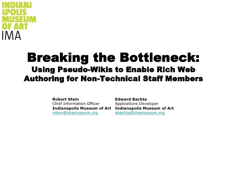 Breaking the Bottleneck:Using Pseudo-Wikis to Enable Rich Web Authoring for Non-Technical Staff Members<br />Robert Stein<...