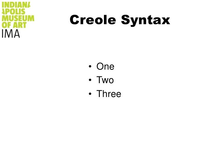 Creole Syntax<br />* One<br />* Two<br />* Three<br />