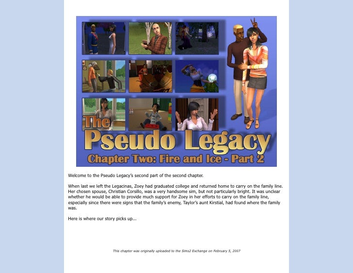 Welcome to the Pseudo Legacy's second part of the second chapter.  When last we left the Legacinas, Zoey had graduated col...
