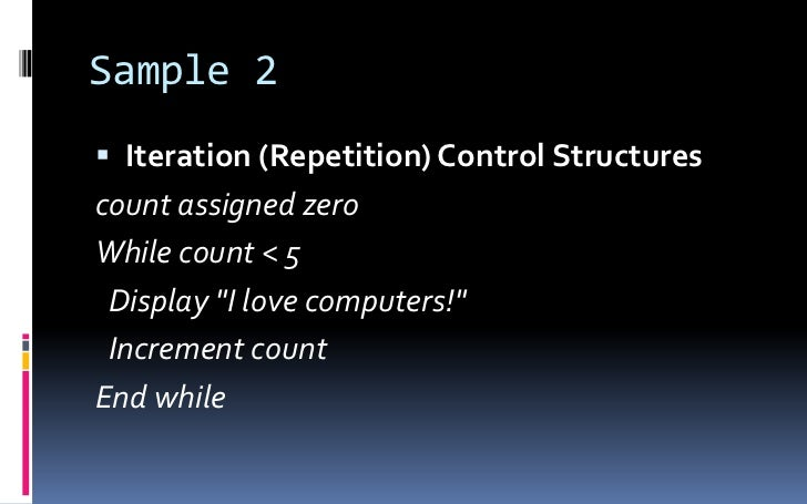 Sample 2<br />Iteration (Repetition) Control Structures<br />count assigned zero<br />While count &lt; 5<br />  Display &q...
