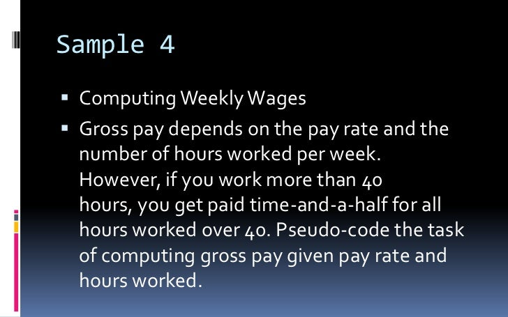 Sample 4<br />Computing Weekly Wages<br />Gross pay depends on the pay rate and the number of hours worked per week. Howev...