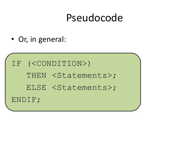 Pseudocode • Or, in general: IF (<CONDITION>) THEN <Statements>; ELSE <Statements>; ENDIF;