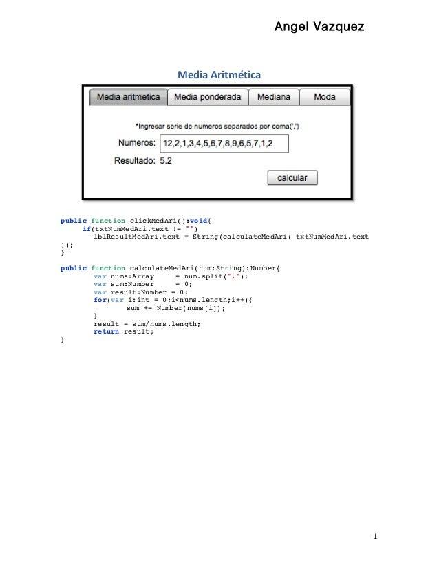 """Angel Vazquez  Media  Aritmética            public function clickMedAri():void{ if(txtNumMedAri.text != """""""") lblRes..."""