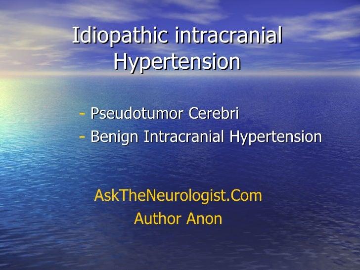 Idiopathic intracranial Hypertension <ul><li>Pseudotumor Cerebri </li></ul><ul><li>Benign Intracranial Hypertension </li><...