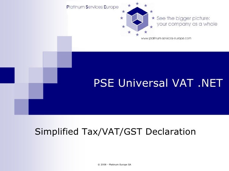 © 2008 - Platinum Europe SA<br />PSE Universal VAT .NET<br />Simplified Tax/VAT/GST Declaration<br />