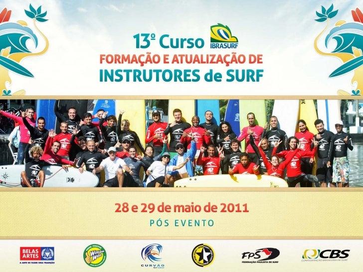 APRESENTAÇÃO13º Curso Ibrasurf de Formação e Atualização de Instrutores de Surf                             28 e 29 de mai...