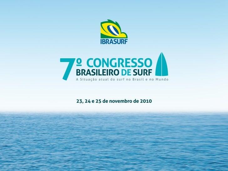 APRESENTAÇÃO     7º CONGRESSO BRASILEIRO DE SURF      Data: 23, 24 e 25 de novembro de 2010Local: Centro Universitário Bel...
